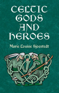 Cover of Marie Louise Sjoestedt's Gods and Heroes of the Celts